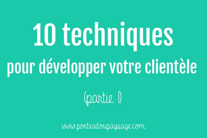 10 techniques pour développer sa clientèle