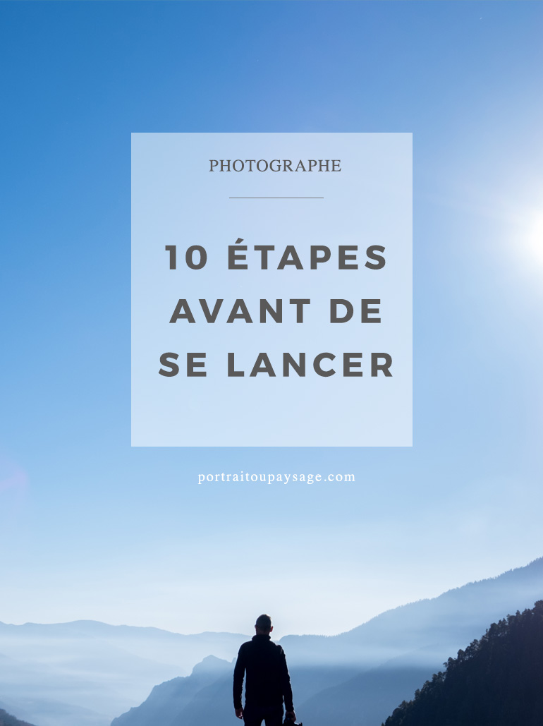 Devenir Photographe Professionnel 10 Etapes Avant De Se Lancer