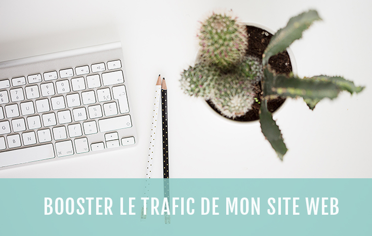 Comment augmenter le trafic de mon site internet ?