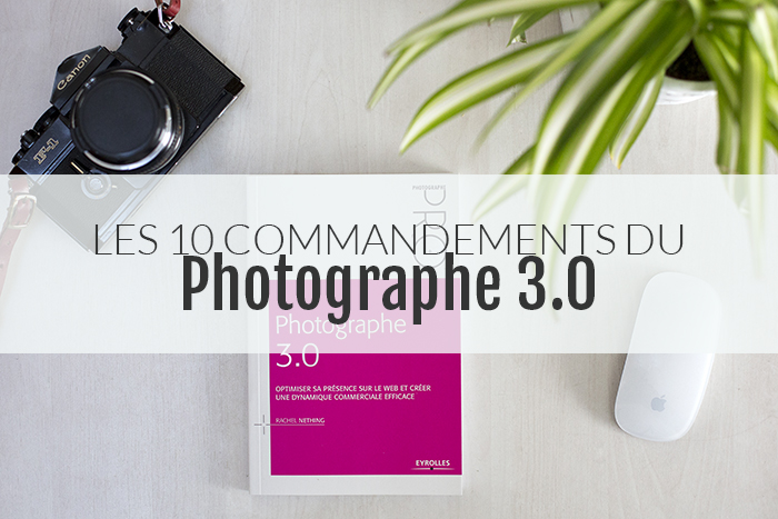 Les 10 commandements du photographe 3.0