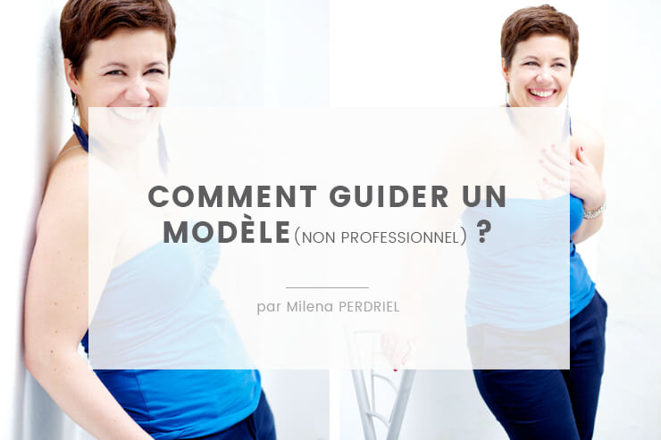 Comment guider un modèle non professionnel afin de créer de magnifiques portraits ? Voici les conseils en images de Milena Perdriel, photographe à Paris.